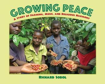Click for more detail about Growing Peace: A Story of Farming, Music, and Religious Harmony by Richard Sobol
