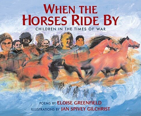 Click for more detail about When The Horses Ride By: Children In The Times Of War by Eloise Greenfield