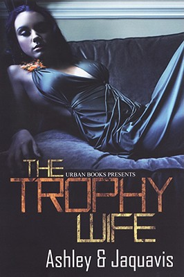 Click for more detail about The Trophy Wife by Ashley Antoinette and JaQuavis Coleman