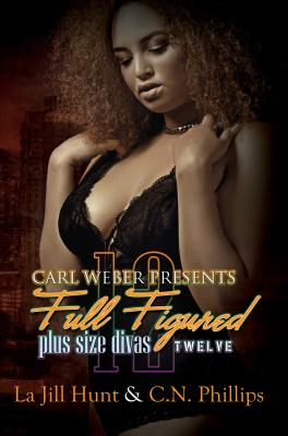 Book Cover Full Figured 12: Carl Weber Presents by La Jill Hunt and C. N. Phillips