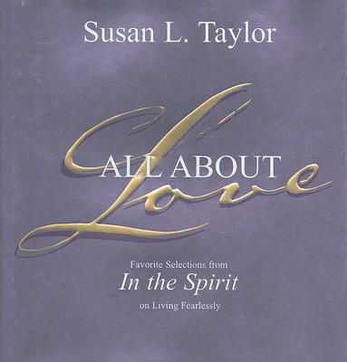 Click for more detail about All About Love: Favorite Selections From In The Spirit On Living Fearlessly by Susan L. Taylor