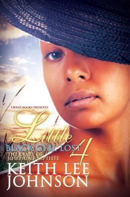 Book Cover Little Black Girl Lost 4:: The Diary Of Josephine Baptiste by Keith Lee Johnson