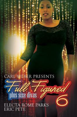 book cover Carl Weber Presents: Full Figured 6 (Urban Books) by Electa Rome Parks and Eric Pete