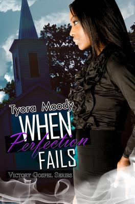 Click for more detail about When Perfection Fails: Victory Gospel Series by Tyora Moody