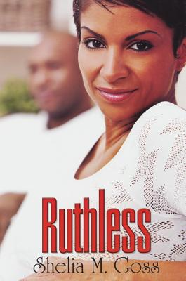 Click for more detail about Ruthless by Shelia M. Goss