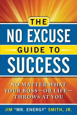 Click for a larger image of The No Excuse Guide To Success: No Matter What Your Boss--Or Life--Throws At You