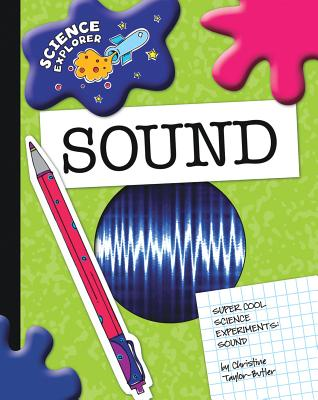 Click for more detail about Sound: Super Cool Science Experiments (Science Explorer) by Christine Taylor Butler