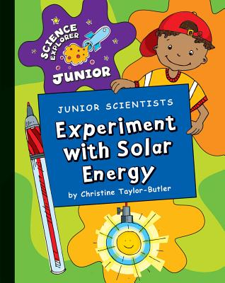 Click for more detail about Junior Scientists: Experiment With Solar Energy (Science Explorer Junior) by Christine Taylor Butler