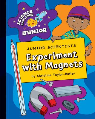 Click for more detail about Junior Scientists Experiment With Magnets (Science Explorer Junior) by Christine Taylor Butler