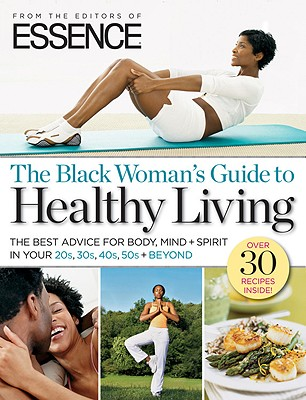 Click for more detail about ESSENCE The Black Woman's Guide to Healthy Living: The Best Advice For Body, Mind + Spirit In Your 20s, 30s, 40s, 50s + Beyond by Angela Burt-Murray