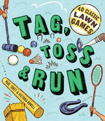 Click for more detail about Tag, Toss & Run: 40 Classic Lawn Games by Victoria Rowell