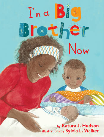 Click for more detail about I'm A Big Brother Now by Katura J. Hudson