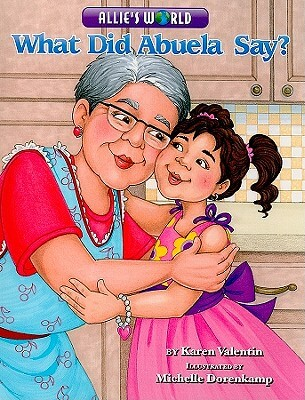 Click for a larger image of What Did Abuela Say? (Allie's World)