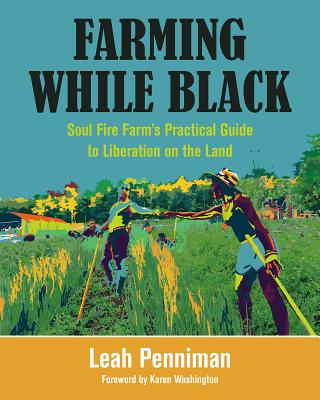 Click for more detail about Farming While Black: Soul Fire Farm's Practical Guide to Liberation on the Land by Leah Penniman