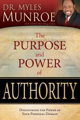 Click for more detail about The Purpose and Power of Authority: Discovering the Power of Your Personal Domain by Myles Munroe