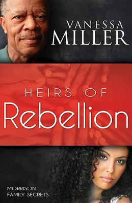 Click for more detail about Heirs Of Rebellion (Morrison Family Secrets V1) by Vanessa Miller
