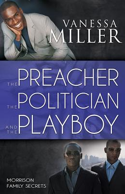 Click for more detail about The Preacher, The Politician And The Playboy (Morrison Family Secrets) by Vanessa Miller