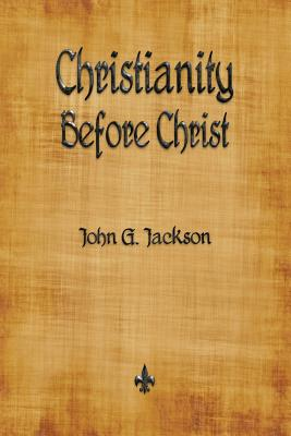 Click for more detail about Christianity Before Christ by John G. Jackson
