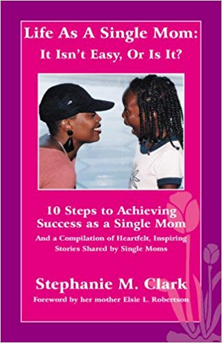 Click for more detail about Life As A Single Mom: It Isn't Easy, Or Is It? by Stephanie M. Clark