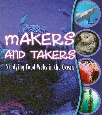 Click for more detail about Makers and Takers: Studying Food Webs in the Ocean by Gwendolyn Hooks