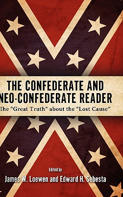 Click for a larger image of The Confederate and Neo-Confederate Reader: The Great Truth about the Lost Cause