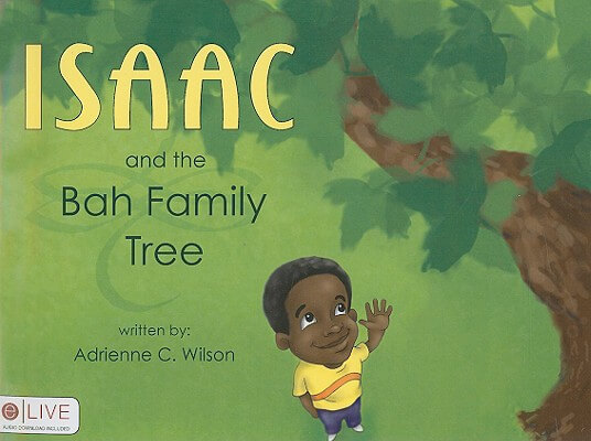 Click for more detail about Isaac And The Bah Family Tree by Adrienne C. Wilson