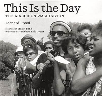 Click for more detail about This Is The Day: The March On Washington by Leonard Freed and Michael Eric Dyson