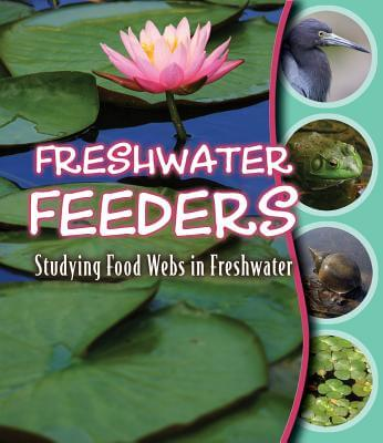 Click for more detail about Freshwater Feeders: Studying Food Webs in Freshwater by Gwendolyn Hooks