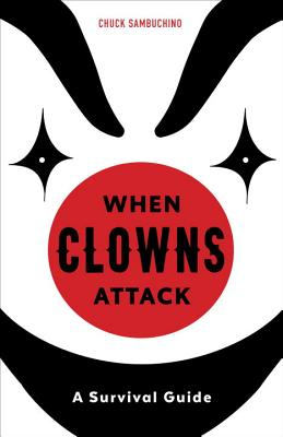 Click for more detail about When Clowns Attack: A Survival Guide by Chuck Sambuchino