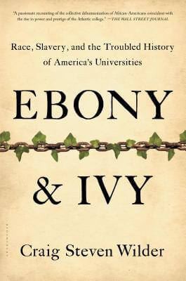 Click for a larger image of Ebony and Ivy: Race, Slavery, and the Troubled History of America's Universities