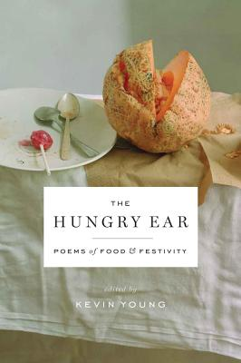 Click for more detail about The Hungry Ear: Poems Of Food And Drink by Kevin Young