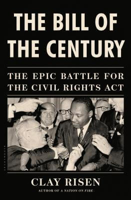 Click for more detail about The Bill of the Century: The Epic Battle for the Civil Rights Act by Clay Risen
