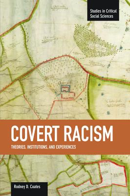 Book Cover Covert Racism: Theories, Institutions, and Experiences (Studies in Critical Social Sciences (Haymarket Books)) by Rodney D. Coates