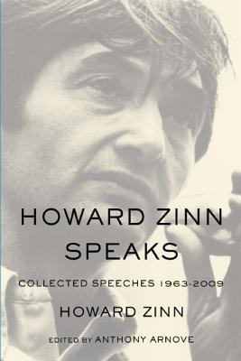 Click for more detail about Howard Zinn Speaks: Collected Speeches 1963-2009 by Howard Zinn