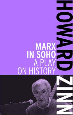 Click for more detail about Marx in Soho: A Play on History by Howard Zinn