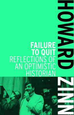 Click for more detail about Failure to Quit: Reflections of an Optimistic Historian by Howard Zinn