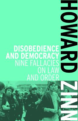 Click for more detail about Disobedience and Democracy: Nine Fallacies on Law and Order by Howard Zinn