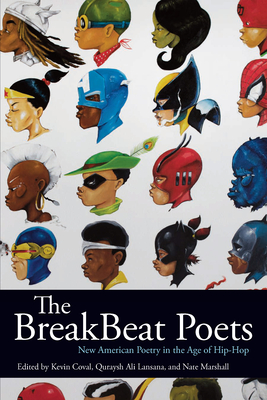 Click for more detail about The Breakbeat Poets: New American Poetry in the Age of Hip-Hop by Kevin Coval, Quraysh Ali Lansana, and Nate Marshall