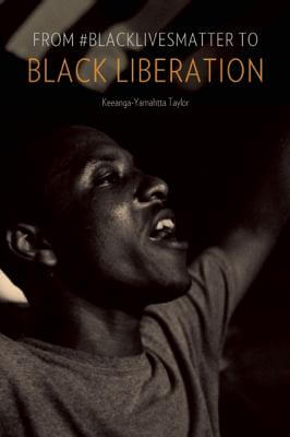 Click for more detail about From #BlackLivesMatter to Black Liberation by Keeanga-Yamahtta Taylor