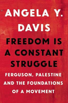 Click for more detail about Freedom Is a Constant Struggle: Ferguson, Palestine, and the Foundations of a Movement by Angela Davis