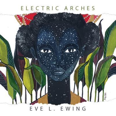 Click for more detail about Electric Arches by Eve L. Ewing