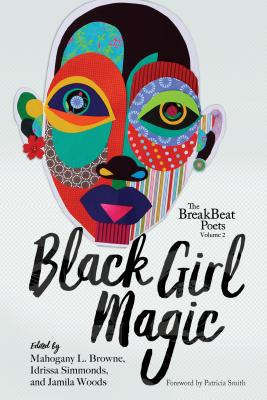 Click for more detail about The Breakbeat Poets Vol. 2: Black Girl Magic by Jamila Woods, Mahogany L. Browne, and Idrissa Simmonds