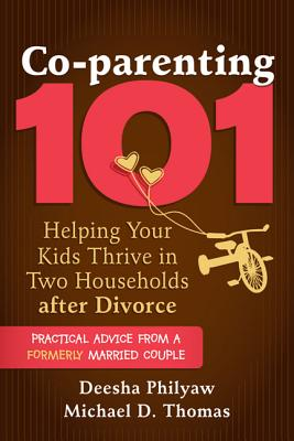 Book Cover Co-Parenting 101: Helping Your Kids Thrive in Two Households After Divorce by Deesha Philyaw and Michael D. Thomas