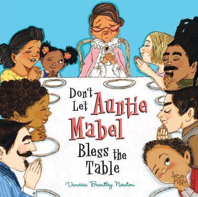 Click for more detail about Don't Let Auntie Mabel Bless the Table by Vanessa Brantley-Newton