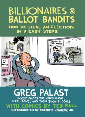 Click for more detail about Billionaires & Ballot Bandits: How To Steal An Election In 9 Easy Steps by Greg Palast