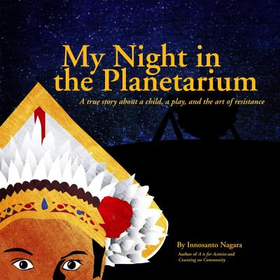 Click for more detail about My Night in the Planetarium by Innosanto Nagara