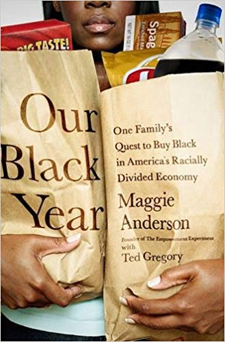 Click for more detail about Our Black Year: One Family's Quest to Buy Black in America's Racially Divided Economy by Maggie Anderson