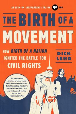 Click for more detail about The Birth of a Movement: How Birth of a Nation Ignited the Battle for Civil Rights by Dick Lehr