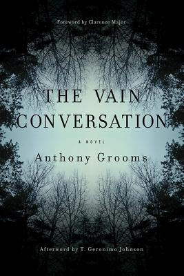 Click for more detail about The Vain Conversation by Anthony Grooms