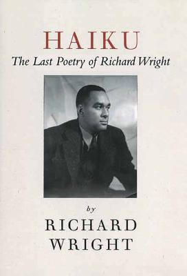 Click for more detail about Haiku: The Last Poems of an American Icon by Richard Wright